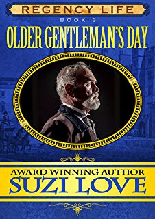 Older Gentleman's Day: Book 3 Regency Life Series by Suzi Love. Kindle Edition.