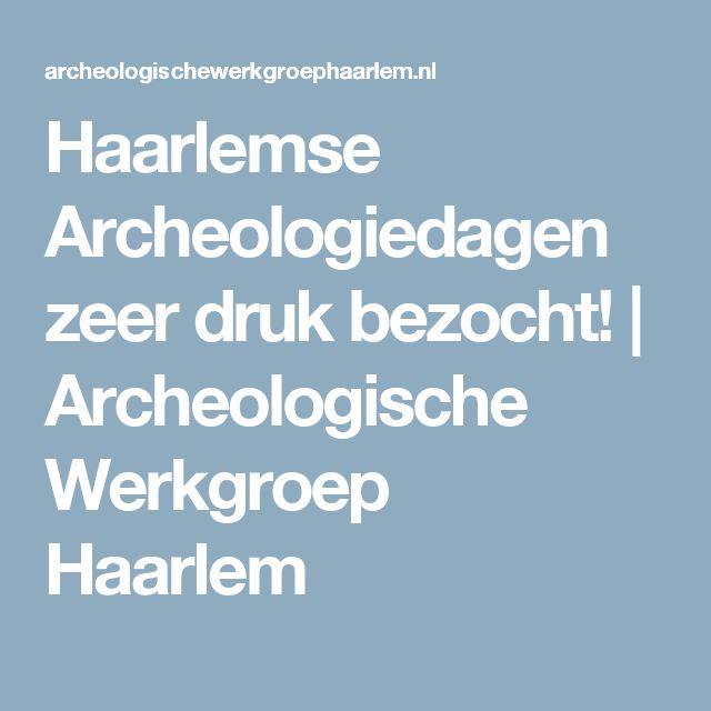 Haarlemse Archeologiedagen zeer druk bezocht!   Archeologische Werkgroep Haarlem