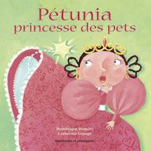 Pétunia, princesse des pets, Dominique Demers, Catherine Lepage, Dominique et cie (album) - Pétunia était une vraie princesse. Elle avait appris à rester toujours digne, sage et polie. Même quand elle mourait d'envie de pouffer ou de se gratter le nez! Mais voici qu'un soir, après le souper, la parfaite petite princesse péta...