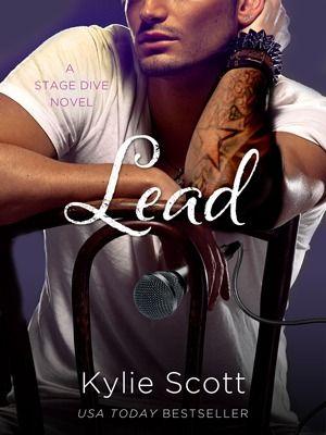 Lead (Stage Dive #3), by Kylie Scott...Amo tanto a Jimmy, alma atormentada y sexy ♥ El segundo en mi corazón cuando se trata de estos chicos.