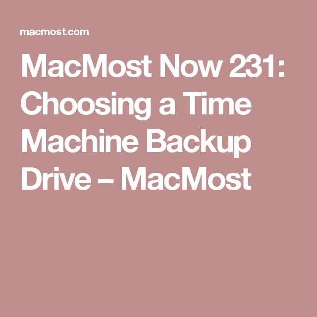 MacMost Now 231: Choosing a Time Machine Backup Drive – MacMost
