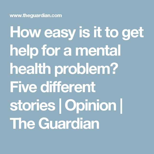 How easy is it to get help for a mental health problem? Five different stories | Opinion | The Guardian