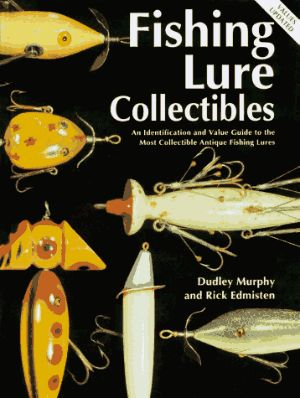 Fishing Lure Collectibles: An Identification and Value Guide to the Most Collectible Antique Fishing Lure by Best Sellers