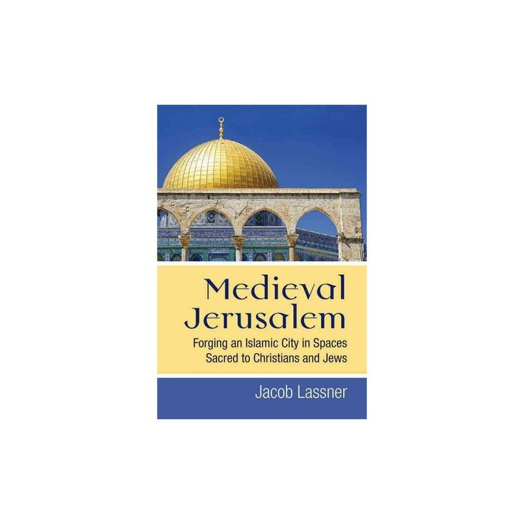 Medieval Jerusalem : Forging an Islamic City in Spaces Sacred to Christians and Jews (Hardcover) (Jacob
