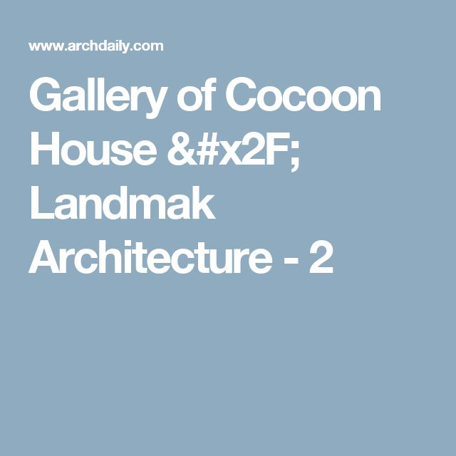 Gallery of Cocoon House / Landmak Architecture - 2