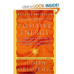 Positive Energy: 10 Extraordinary Prescriptions for Transforming Fatigue, Stress, and Fear into Vibrance, Strength, and Lo: Worth Reading, Extraordinari Prescription, 10 Extraordinari, Transformers Fatigue, Strength, Books Worth, Positive Energy, Judith Orloff, Fear