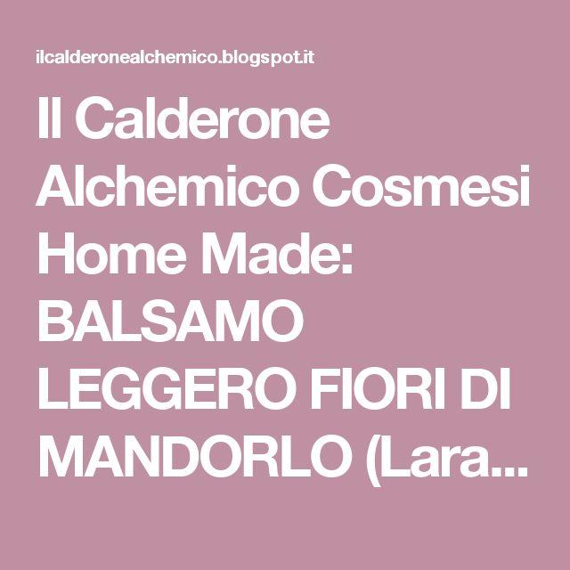 Il Calderone Alchemico Cosmesi Home Made: BALSAMO LEGGERO FIORI DI MANDORLO (Lara B.)