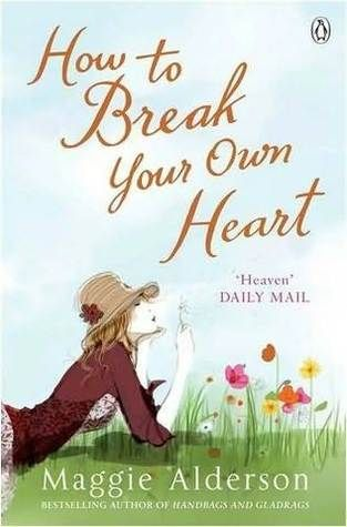 How to break your own heart-Maggie Alderson. Just read this and loved it!