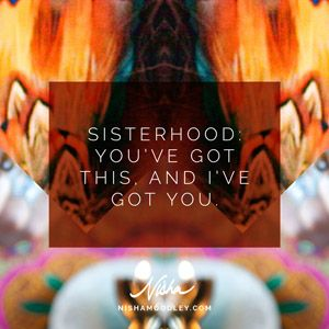 Sisterhood: you've got this, and I've got you.
