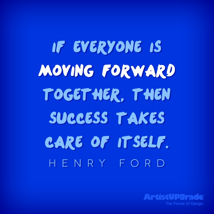 If everyone is moving forward together then succe by for Moving in together quotes