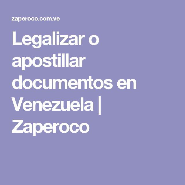 Legalizar o apostillar documentos en Venezuela | Zaperoco
