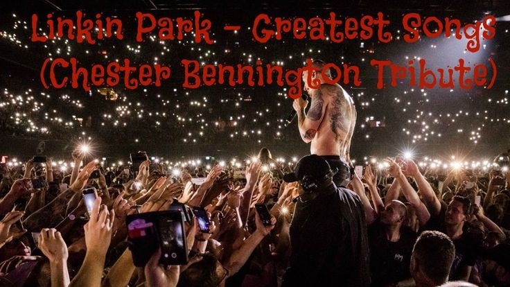 Linkin Park Greatest Songs Chester Bennington Tribute