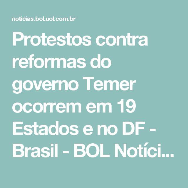 Protestos contra reformas do governo Temer ocorrem em 19 Estados e no DF - Brasil - BOL Notícias