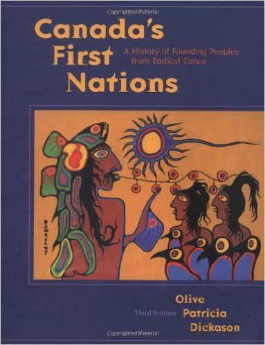 Canada's First Nations: A History of the Founding Peoples from Earliest Times: Olive Patricia Dickason: 9780195416527: Books - Amazon.ca