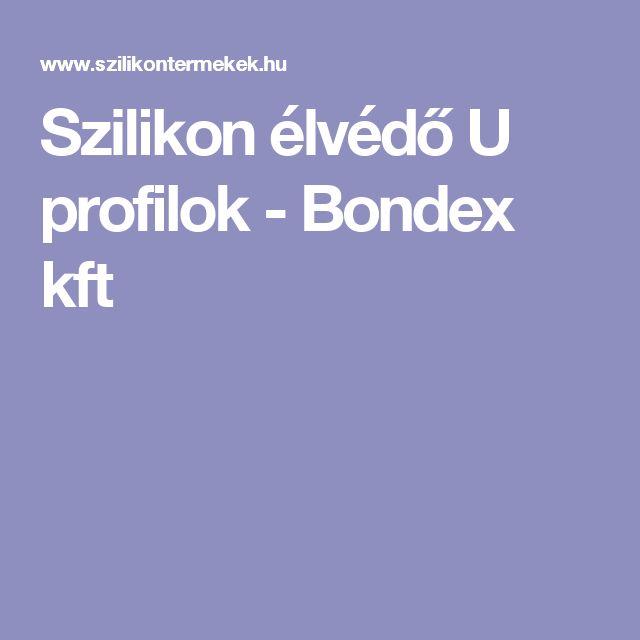 Szilikon élvédő U profilok - Bondex kft