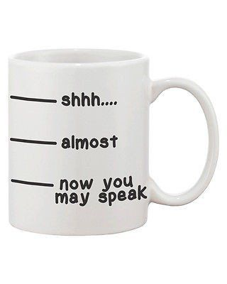 Fancy | Cute Coffee Mug Cup- Shhh Almost Now You May Speak Funny Ceramic Coffee…