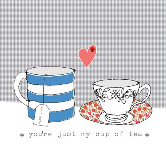*you're just my cup of #tea* ♥