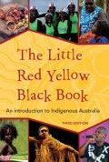The Little Red Yellow Black Book: An Introduction to Indigenous Australia Third Edition A perfect starting point for those who want to know about Australia's rich indigenous cultures but don't know where to begin.