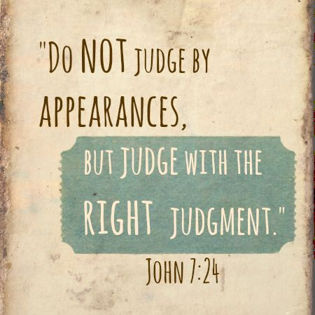 "Pray this over your family today! ""Do not judge by appearances, but judge with right judgment"" (John 7:24)."
