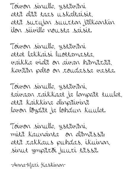Kirjoitin kauneimman runoni iltaruskoon meren vaahtoon linnunlennon vanaan. Vain sinä ymmärsit sen. Ja tulit. (Maaria Leinonen)
