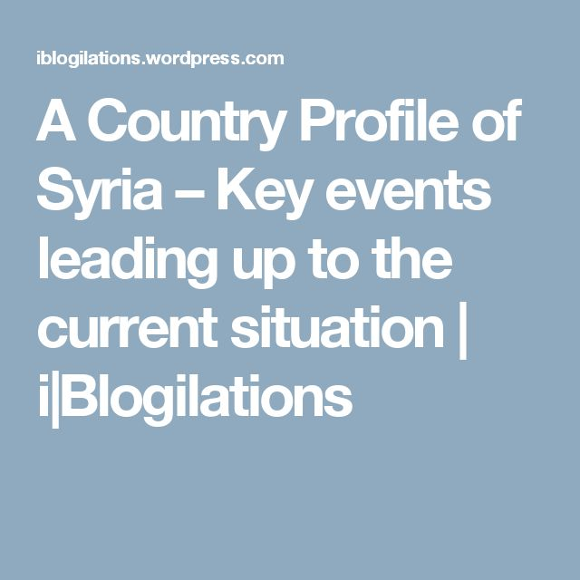 A Country Profile of Syria – Key events leading up to the current situation | i|Blogilations