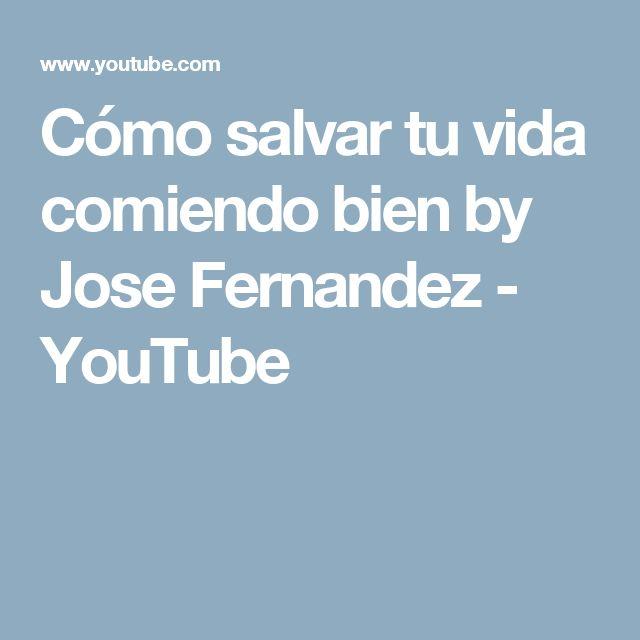 Cómo salvar tu vida comiendo bien by Jose Fernandez - YouTube