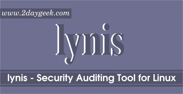 Lynis – Security Auditing and Hardening Tool for Linux/Unix Systems.