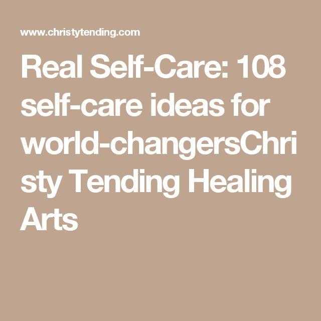 Real Self-Care: 108 self-care ideas for world-changersChristy Tending Healing Arts