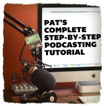 How to Start a Podcast – Pat's Complete Step-By-Step Podcasting Tutorial
