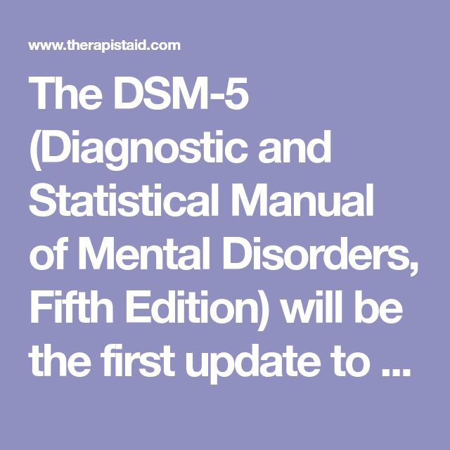 The DSM-5 (Diagnostic and Statistical Manual of Mental Disorders, Fifth Edition) will be the first update to the diagnostic manual since the DSM-IV-TR...