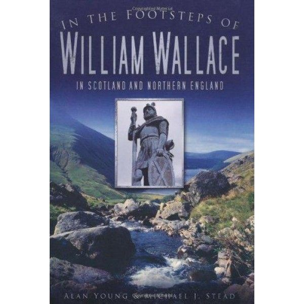 in the footsteps of william wallace: in scotland and northern england