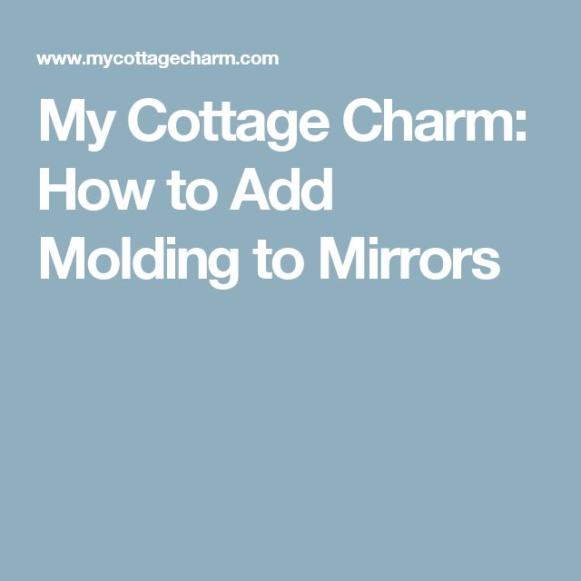 My Cottage Charm: How to Add Molding to Mirrors
