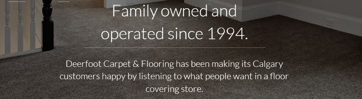 Deerfoot Carpet & Flooring has been making its Calgary customers happy by listening to what people want in a floor covering store.