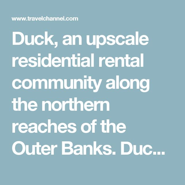 Duck, an upscale residential rental community along the northern reaches of the Outer Banks. Duck, North Carolina | Travel Channel