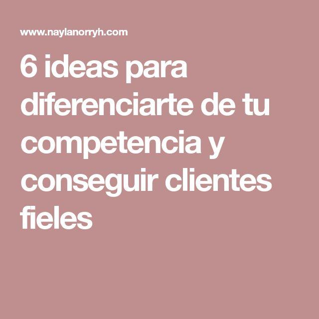 6 ideas para diferenciarte de tu competencia y conseguir clientes fieles