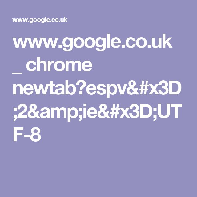 www.google.co.uk _ chrome newtab?espv=2&ie=UTF-8