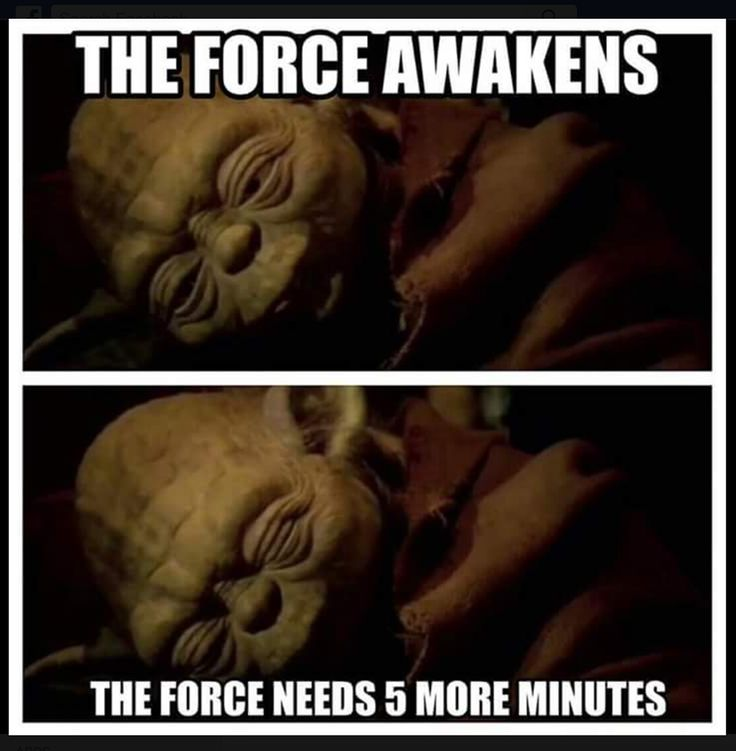 The force awakens. The force needs 5 more minutes.