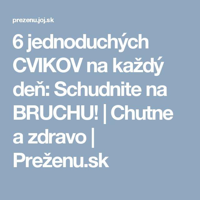 6 jednoduchých CVIKOV na každý deň: Schudnite na BRUCHU! | Chutne a zdravo | Preženu.sk