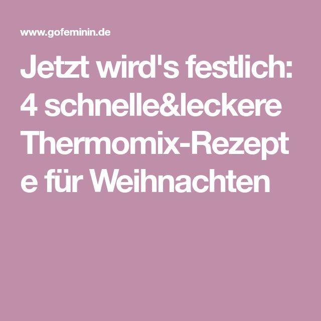 Jetzt wird's festlich: 4 schnelle&leckere Thermomix-Rezepte für Weihnachten