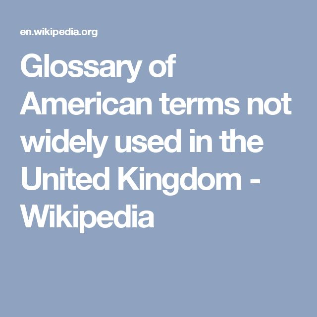 Glossary of American terms not widely used in the United Kingdom - Wikipedia
