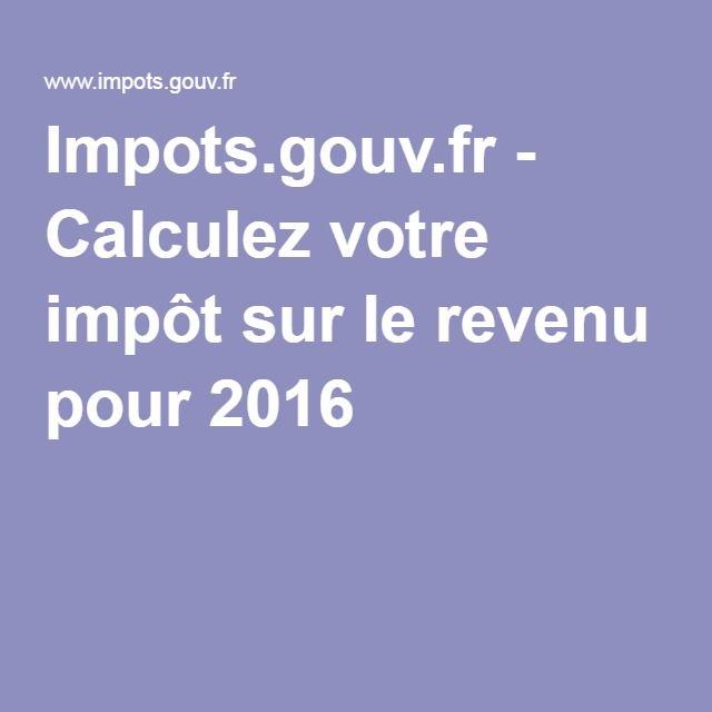 Impots.gouv.fr - Calculez votre impôt sur le revenu pour 2016