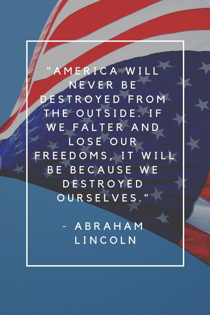 America Will Never Be Destroyed From The Outside If We Falter And Lose Our Freedoms It Will Be Because We De Flag Company Patriotic Flag Pictures Best Flags