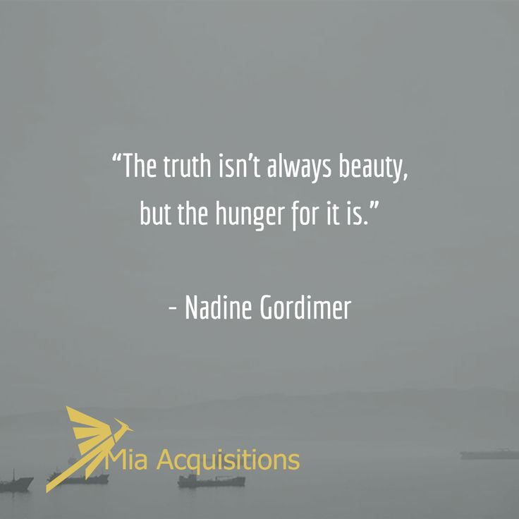 """""""The truth isn't always beauty, but the hunger for it is.""""   - Nadine Gordimer"""