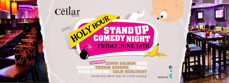 (un) Holy Hour- A Night of Stand Up #Comedy  Doors 8:30/Show 9pm  No Cover charge  #2for1 #Cocktails  Lineup: EDWIN SAMMON (HEADLINER) RTE's Republic of Telly, Laughter Lounge, Edinburgh Fringe Festival  with support from:  TREVOR BROWNE RTE's New Comedy Awards, Edinburgh Fringe Festival  TOTALLY WIRED RTE's Republic of Telly, Laughter Lounge, Edinburgh Fringe Festival  &  COLM MCGLINCHEY (MC) Edinburgh Fringe Festival, Resident MC of Dublin's Comedy Crunch