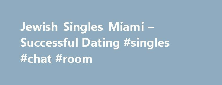 Jewish Singles Miami – Successful Dating #singles #chat #room http://dating.remmont.com/jewish-singles-miami-successful-dating-singles-chat-room/  #miami dating # This article will discuss about the free online dating experience and give you some good ideas on how to join these types of online sites. jewish singles miami jewish singles miami It might even be good for … Continue reading →