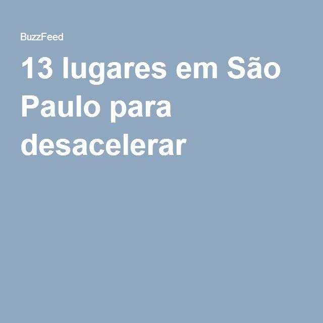 13 lugares em São Paulo para desacelerar