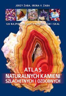 Atlas naturalnych kamieni szlachetnych i ozdobnych - Żaba Irena V., Jerzy Żaba