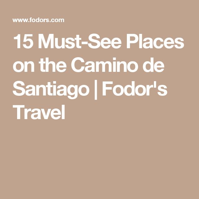15 Must-See Places on the Camino de Santiago | Fodor's Travel