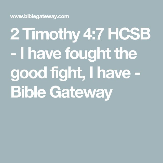 2 Timothy 4:7 HCSB - I have fought the good fight, I have - Bible Gateway