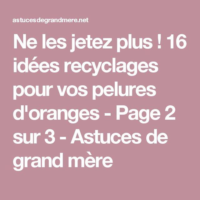 Ne les jetez plus ! 16 idées recyclages pour vos pelures d'oranges - Page 2 sur 3 - Astuces de grand mère